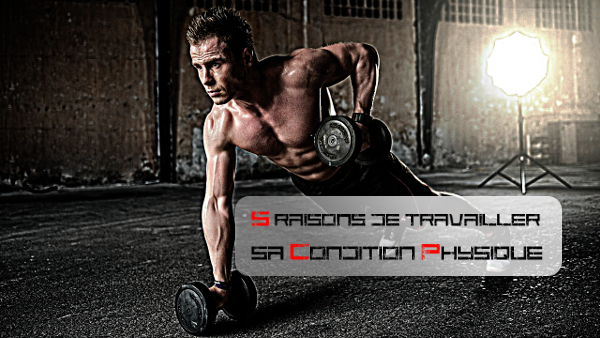 5 raisons de travailler sa condition physique