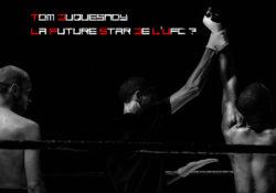 Tom Duquesnoy La Future Star De l'UFC ?