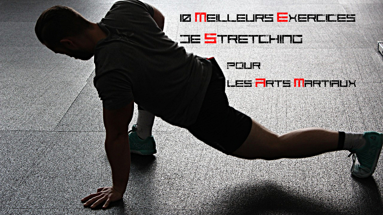 Les 10 Meilleurs Exercices De Stretching Pour Les Arts Martiaux Mmartial