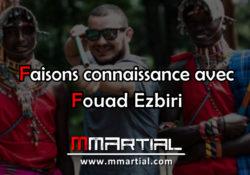 Faisons connaissance avec Fouad Ezbiri