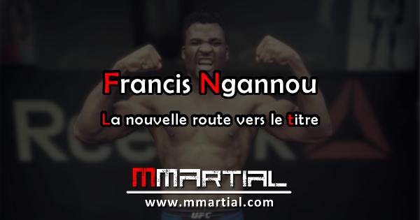 Francis Ngannou : La nouvelle route vers le titre