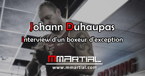 Johann Duhaupas : Interview d'un boxeur d'exception