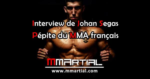 Interview de Johan Segas, pépite du MMA français