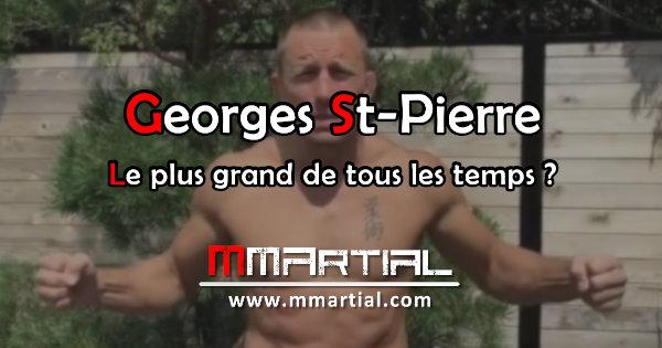George St-Pierre : Le plus grand de tous les temps ?