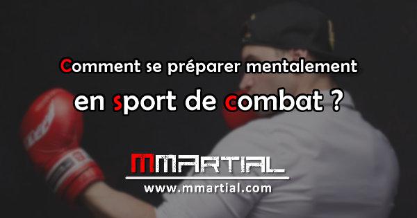 Comment se préparer mentalement en sport de combat ?