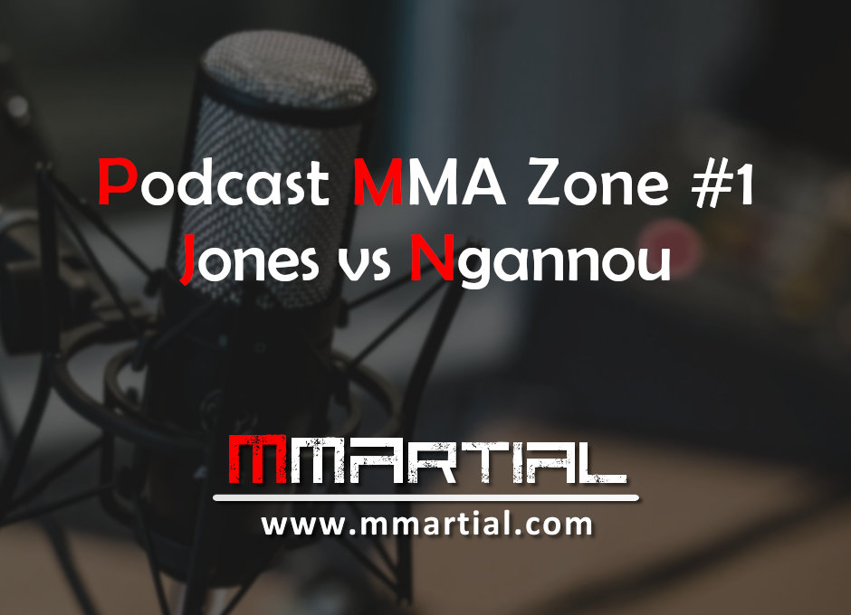 Podcast MMA Zone 1 - Jones vs Ngannou
