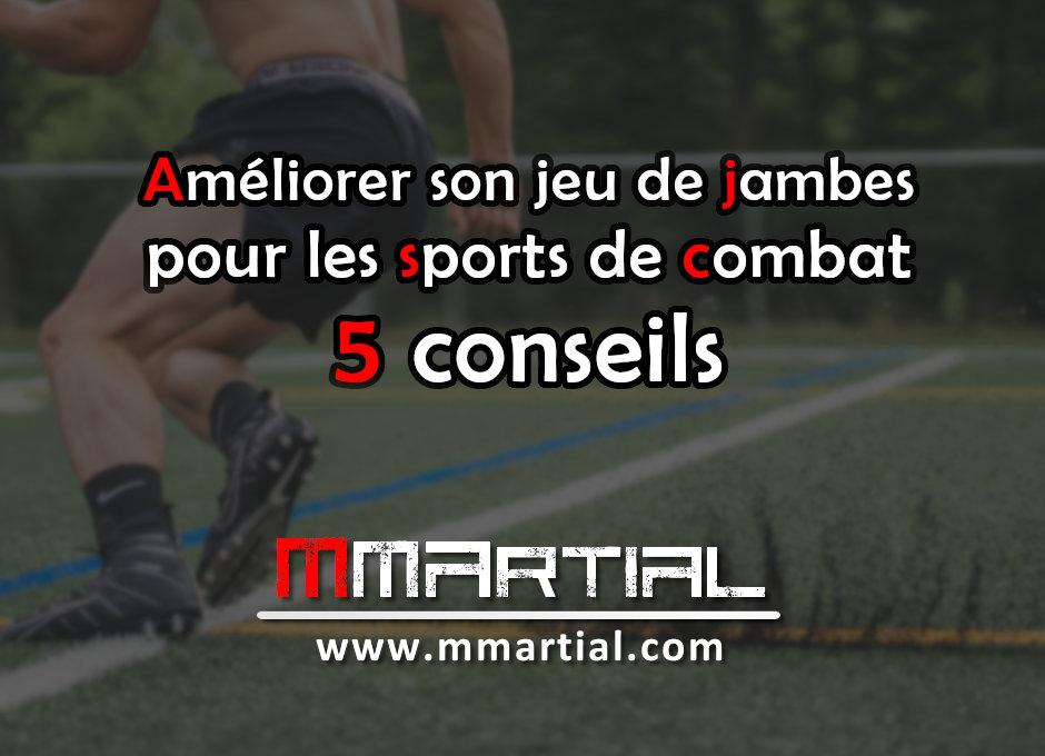 5 conseils pour améliorer son jeu de jambes pour les sports de combats